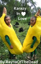 Karazy in love (A Jackass fan-fiction) by raynaofthedead