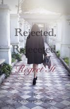 Rejected, Rejected, Regret It by OneSimpleAuthor