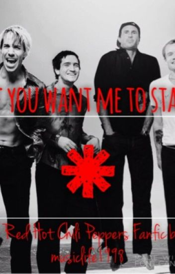 If You Want Me To Stay (A Red Hot Chili Peppers Fanfic)