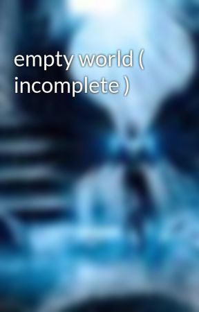 empty world ( incomplete ) by shadowwolf1122