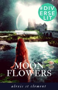 Moon Flowers (Book 1 of the Flower Trilogy) #Wattys2016 #Featured cover