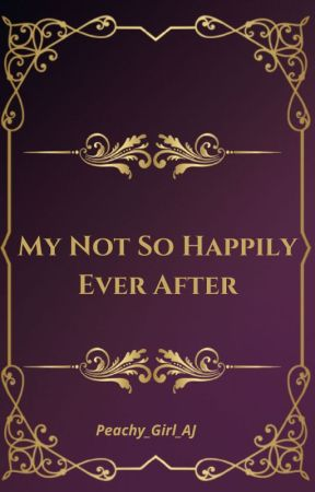 My Not So Happily Ever After(Crossed Pathways) by Peachy_Girl_AJ
