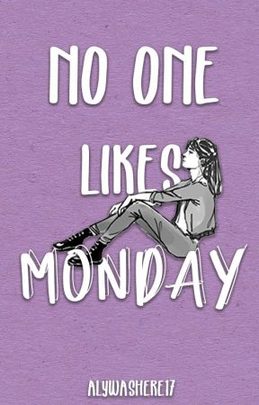 No One Likes Monday by AlyWasHere17