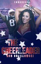 The Cheerleader // Rob Gronkowski by emmaroxxx