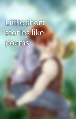 Little short stories like poems by BandGeekClarinet