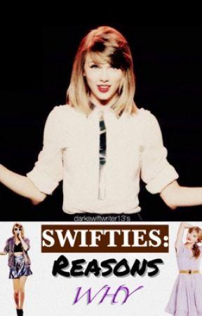 Swifties: Reasons Why by darkswiftwriter13