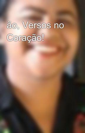 ão, Versos no Coração! by francilangela