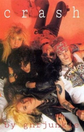 Crash - Guns N Roses Fanfiction by gnrjunkie