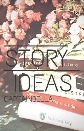 Story/Plot Ideas by captainbella