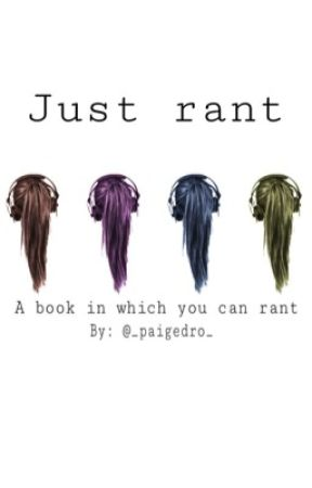 Just Rant. A book in which you can rant by _paigedro_