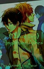 {MakoHaru} Important Ashes by AnimeFrayBear