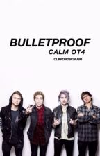 bulletproof - calm ot4 by cliffordscrush