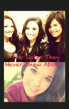 The Sister They Never Knew About... (MAYJOR EDITING :O) by _P_Jones