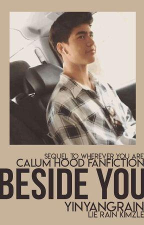 Beside You || Calum Hood (On - Going) by yinyangrain