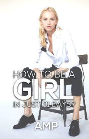 How To Be A Girl In Just 31 Days? by chubscheeks