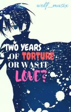 {SAO} Two Years of Torture...Or Was It Love? (Kirito x Reader)  COMPLETED  by wolf_musix