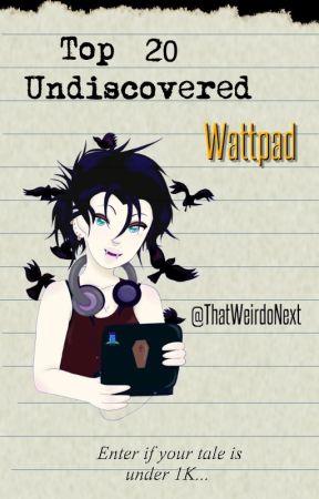Top 20 Undiscovered Wattpad Stories by ThatWeirdoNext