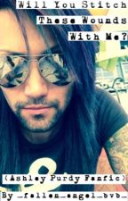 Will You Stitch These Wounds With Me? (Ashley Purdy Fanfic) by _fallen_angel_bvb_