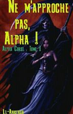Ne m'approche pas, Alpha ! par Lil-Anastasia