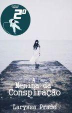 A Menina da Conspiração by Laryssa_Prado