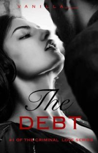 The Debt. ( A Criminal Love Story #1) cover