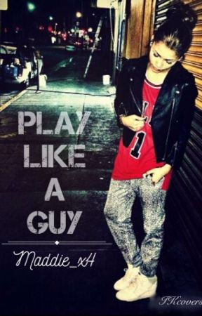 Play Like A Guy by Maddie_x4