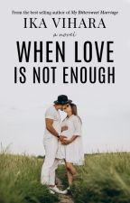 WHEN LOVE IS NOT ENOUGH by ikavihara