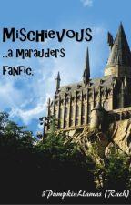 Mischievous-A Marauders Fanfic by 3PumpkinLlamas