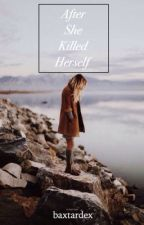After She Killed Herself //2// by baxtardex