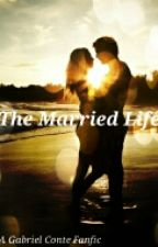 The Married Life // Sequel to: New Girl ( A Gabriel Conte Fanfic) by _xgrandelovex