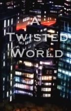 A Twisted World by ghoulsEgg