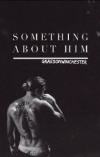Something About Him ( A SOA Fanfic) *UNDER MAJOR EDITING* by guccistraykids