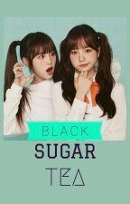 Black Sugar Tea ✔ by erikaswagpaasa