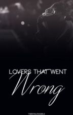 Lovers That Went Wrong by theroyalfangirls