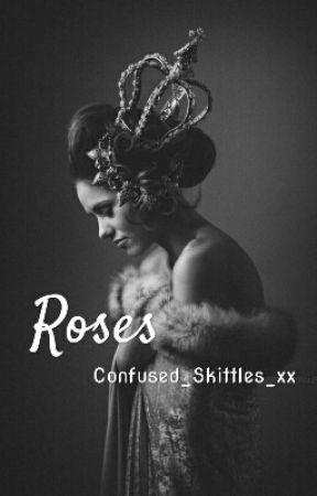 Roses ✔️ by Confused_Skittles_xx