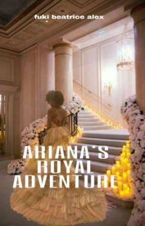 Ariana's Royal Adventure. by bea-ish
