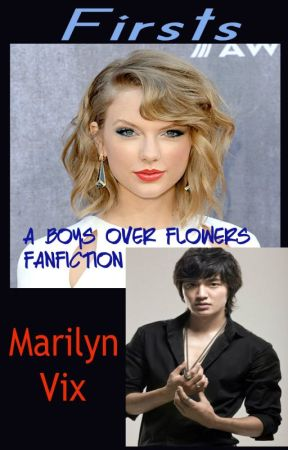 Firsts: A Boys Over Flowers Fanfiction by MarilynVix