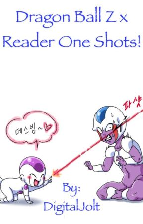 Dragon Ball Z X Reader One Shots! by AlucardsSimp