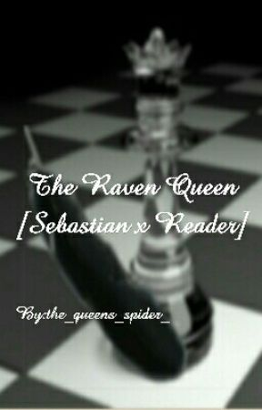 The Raven Queen [Sebastian x Reader] by the_queens_spider_