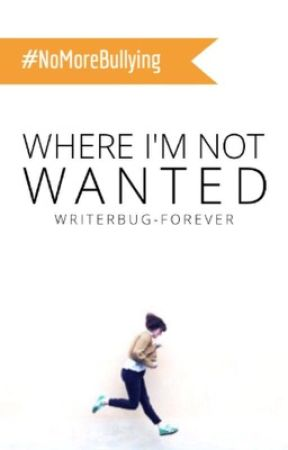 Where I'm Not Wanted || on hold by writerbug_forever