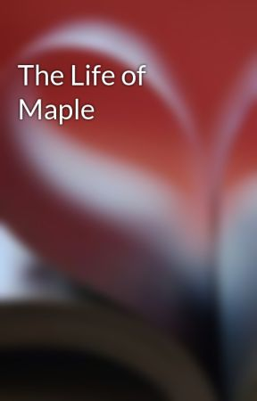 The Life of Maple by NormanMarcotte