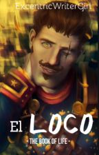 EL LOCO [Joaquin Mondragon] by ExcentricWriterGirl