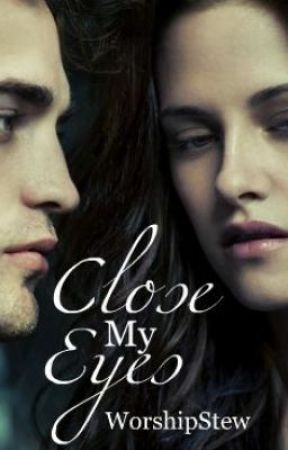 Close My Eyes (Twilight Fan-fiction) by WorshipStew