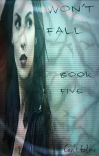 Won't Fall (Book Five: Teen Wolf Fanfic) by TVDlover97