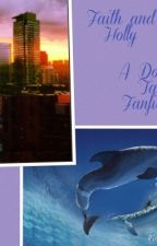 Faith and Holly, A Dolphin Tale Fanfic by chocolate-piano