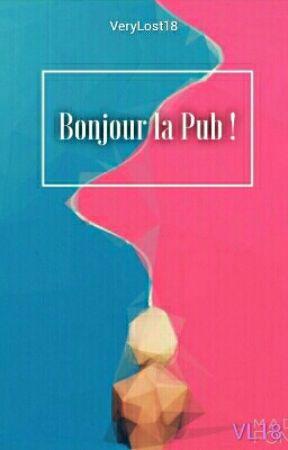 Bonjour la Pub ! [FERMÉ] by VeryLost18