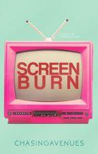 Screen Burn by ChasingAvenues