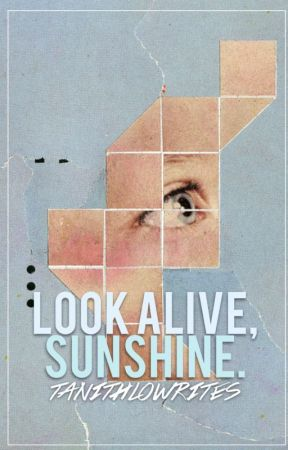look alive, sunshine by TanithloWrites