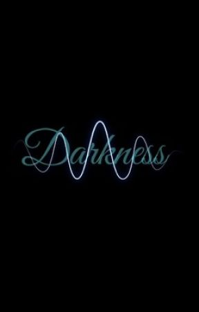 Darkness                                               *Completed* by talfor