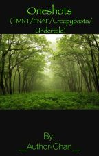 TMNT/FNAF/Creepypasta/Undertale FanFic Oneshots! (REQUESTS CLOSED) by __Author-Chan__